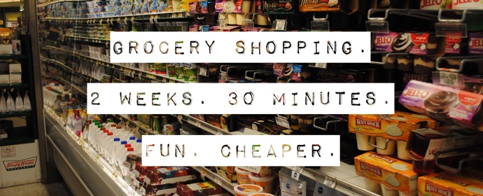 Grocery shopping for two weeks in 30 minutes, with fun, and cheaper